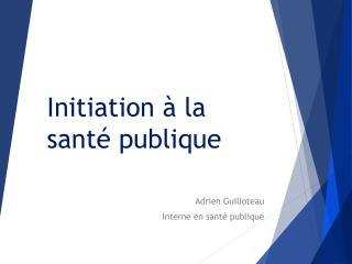 Initiation � la sant� publique
