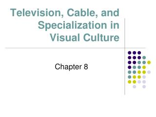Television, Cable, and Specialization in Visual Culture