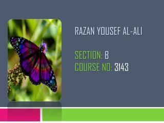 Razan yousef  Al-Ali Section:  B Course No:  3143