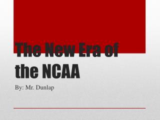 The New Era of the NCAA