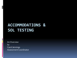 ACCOMMODATIONS & SOL TESTING