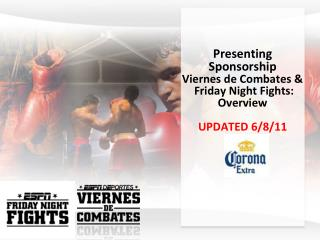 Presenting Sponsorship  Viernes de Combates &  Friday Night Fights: Overview UPDATED 6/8/11
