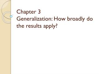 Chapter 3  Generalization: How broadly do the results apply?