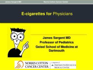 James  Sargent  MD Professor of Pediatrics Geisel School of Medicine at Dartmouth