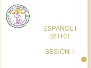 ESPAÑOL I 021101 SESIÓN 1