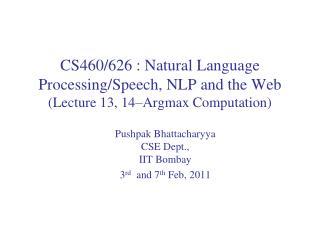 Pushpak Bhattacharyya CSE Dept.,  IIT  Bombay  3 rd   and 7 th  Feb,  2011