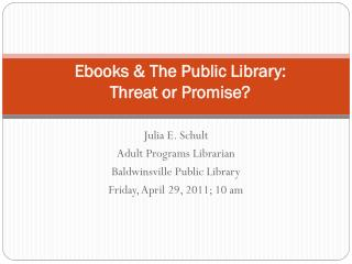 Ebooks  & The Public Library:  Threat or Promise?