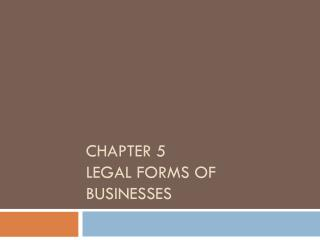 Chapter 5 Legal Forms of Businesses