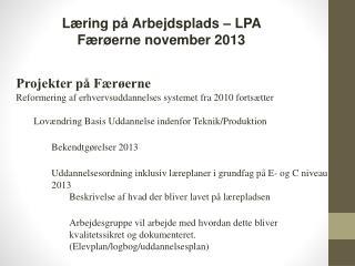 Projekter på Færøerne Reformering af erhvervsuddannelses systemet fra  2010  fortsætter