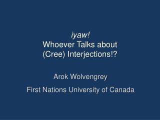 i yaw ! Whoever Talks about  (Cree) Interjections!?