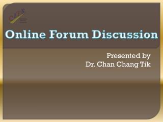 Presented by Dr. Chan Chang Tik