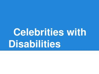 Celebrities with Disabilities