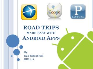 ROAD TRIPS  made easy with  Android Apps