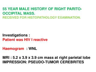 55 YEAR MALE HISTORY OF RIGHT PARITO-OCCIPITAL MASS. RECEIVED FOR HISTOPATHOLOGY EXAMINATION.