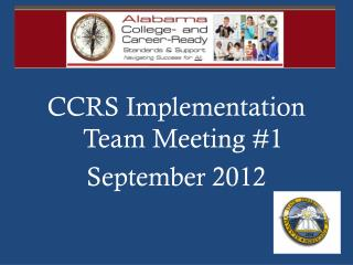 CCRS Implementation Team Meeting #1 September 2012