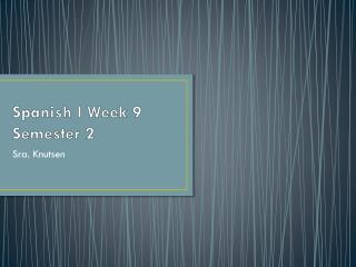 Spanish  I  Week  9 Semester  2