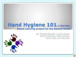 Hand Hygiene 101 : a Service-Based Learning project for the Second Grade