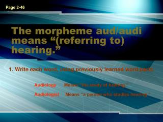 """The morpheme aud/audi means """"(referring to) hearing."""""""