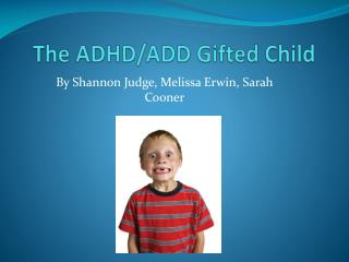 The ADHD/ADD Gifted Child