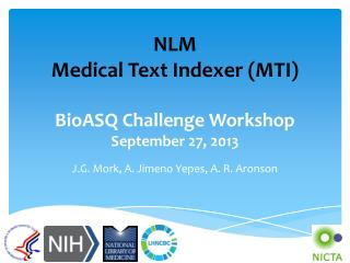 NLM Medical Text Indexer (MTI) BioASQ Challenge Workshop September 27, 2013