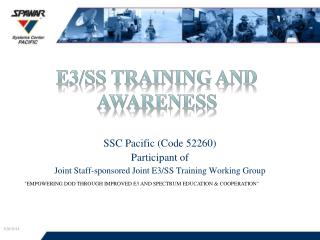 SSC Pacific (Code 52260) Participant of Joint Staff-sponsored Joint E3/SS Training Working Group