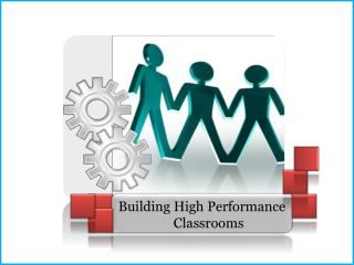 Building High Performance  Classrooms