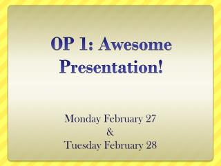 OP 1:  Awesome Presentation !