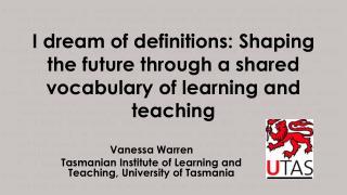 Vanessa Warren Tasmanian Institute of Learning and Teaching, University of Tasmania