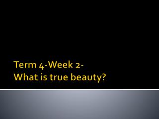 Term 4-Week 2-  What is true beauty?