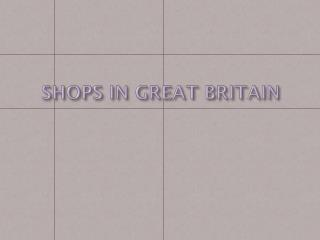 SHOPS IN GREAT BRITAIN