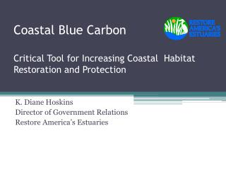 Coastal Blue Carbon Critical Tool for  Increasin g  Coastal  Habitat Restoration and Protection