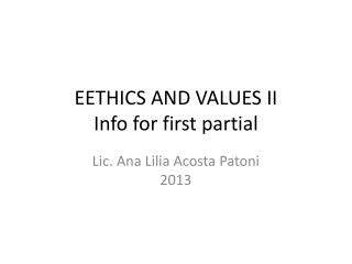 EETHICS AND VALUES II Info for first partial
