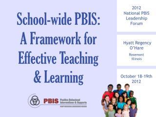 2012  National PBIS Leadership Forum Hyatt Regency  O'Hare Rosemont Illinois