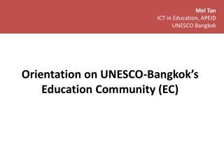 Orientation on UNESCO-Bangkok's Education Community (EC)