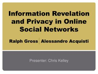 Information Revelation and Privacy in Online Social Networks Ralph Gross  Alessandro Acquisti