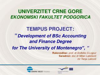 UNIVERZITET CRNE GORE EKONOMSKI FAKULTET PODGORICA  TEMPUS PROJECT:  Development of BSc Accounting  and Finance Degree