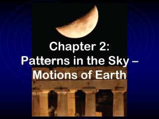 Chapter 2: Patterns in the Sky � Motions of Earth