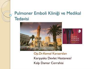Pulmoner Emboli  Klini?i ve Medikal Tedavisi