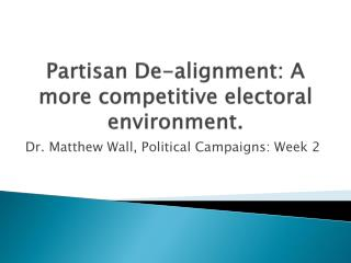 Partisan De- alignment : A more  competitive electoral environment .