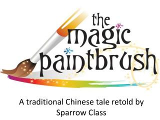 A traditional Chinese tale retold by Sparrow Class