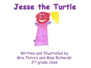 Written and Illustrated by  Mrs. Petro's and Miss Richards'  2 nd  grade class