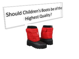 Should Children�s Boots be of the Highest Quality?