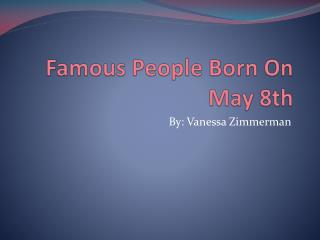 Famous People Born On May 8th
