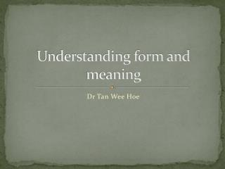 Understanding form and meaning