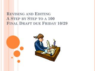 Revising and Editing A Step by Step to a 100 Final Draft due Friday 10/29