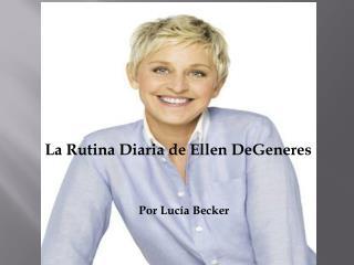 La Rutina Diaria de Ellen