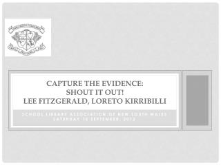 Capture the Evidence:  Shout it Out! Lee FitzGerald, Loreto Kirribilli