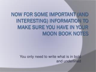 Now for some important (and interesting) information to make sure you have in your MOON BOOK NOTES