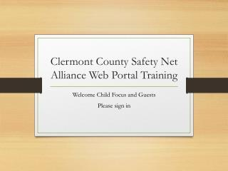 Clermont County Safety  Net Alliance Web Portal Training