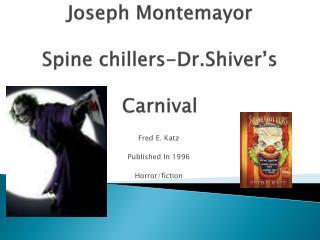 Joseph Montemayor Spine chillers-Dr.Shiver's Carnival